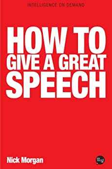 How to Give a Great Speech (Insights From Great Business Minds) by [Morgan, Nick]