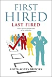 img - for First Hired, Last Fired: How to Become Irreplaceable in Any Job Market book / textbook / text book