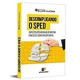 capa de Descomplicando O SPED - Aspectos Operacionais do Sistema Público de Escrituração Digital