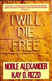 I Will Die Free, Noble Alexander, 0816310440
