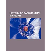 HISTORY OF CASS COUNTY, MICHIGAN.