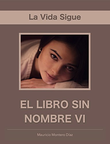 El Libro Sin Nombre VI: La Vida Sigue (Spanish Edition) by [Montero