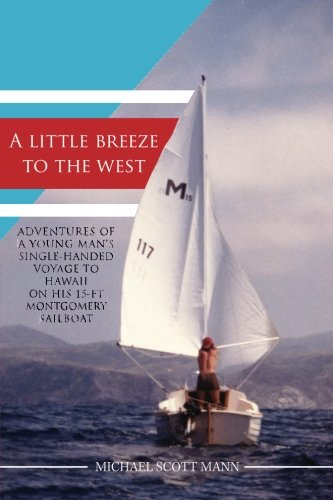(A Little Breeze To The West: Adventures of a young man's single-handed voyage to Hawaii on his 15-ft Montgomery sailboat)