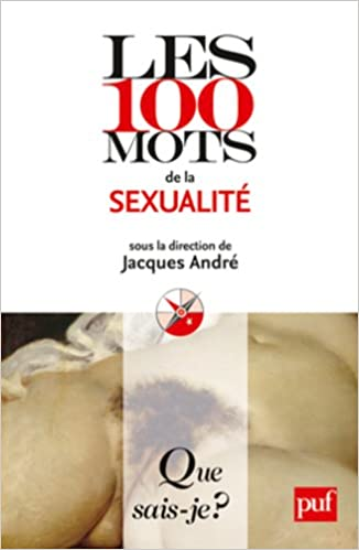 Les 100 mots de la sexualité - Jacques André