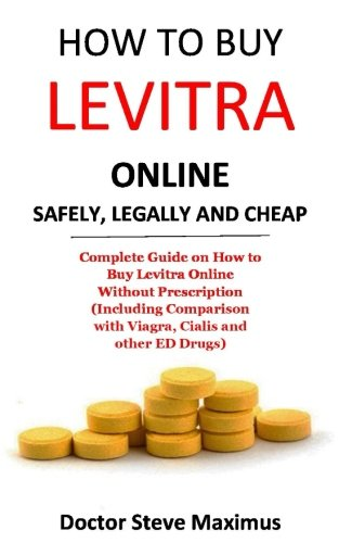 How to Buy Levitra Online Safely, Legally and Cheap: Complete Guide on How to Buy Levitra Online Without Prescription (Including Comparison with Viagra, Cialis and other ED Drugs)