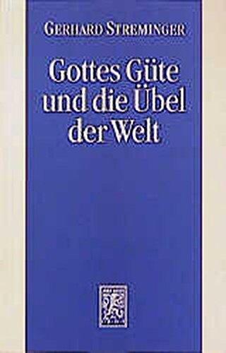 Gottes Güte und die Übel der Welt: Das Theodizeeproblem Sondereinband – 1. Mai 1992 Gerhard Streminger Mohr Siebeck 3161458907 PHILOSOPHY / Religious