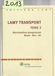 Lamy transport. Tome 3, Marchandises dangereuses, transport intérieur et international, édition 2000