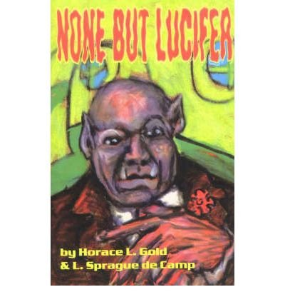None But Lucifer (Gateways Retro Science Fiction) [ NONE BUT LUCIFER (GATEWAYS RETRO SCIENCE FICTION) ] by Gold, Horace L (Author ) on Nov-01-2002 Paperback