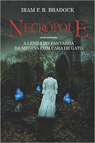 Necrópole ou A Cruz Roubada Do Cemitério: A lenda do fantasma da menina com cara de gato (Lendas dos cemitérios) (Portuguese Edition) (Portuguese)