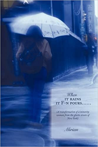 When it rains it f n pours a transformation of a minority when it rains it f n pours a transformation of a minority woman from the ghetto streets of new york mirian 9781438953175 amazon books fandeluxe Image collections
