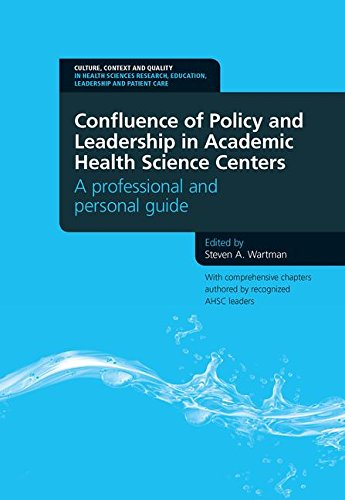 - Confluence of Policy and Leadership in Academic Health Science Centers: A Professional and Personal Guide (Culture, Context and Quality in Health Sciences Research, Ed)