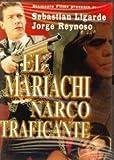 JORGE REYNOSO/SEBASTIAN LIGARDE:EL MARIACHI NARCOTRAFICANTE