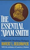 img - for The Essential Adam Smith by Smith, Adam, Heilbroner, Robert L., Malone, Laurence J. (1987) Paperback book / textbook / text book