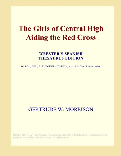Read Online The Girls of Central High Aiding the Red Cross (Webster's Spanish Thesaurus Edition) pdf