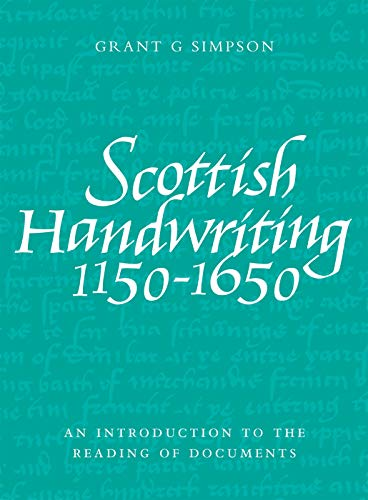 Scottish Handwriting 1150-1650: An Introduction to the Reading of Documents