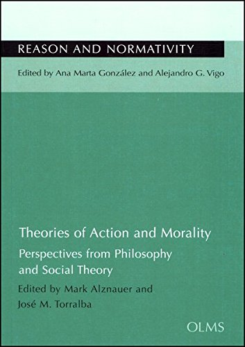 Theories of Action and Morality: Perspectives from Philosophy and Social Theory (Reason and Normativity - Razón y Normatividad - Vernunft und Normativität)