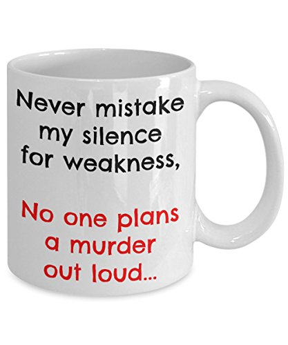 Never mistake my silence for weakness...