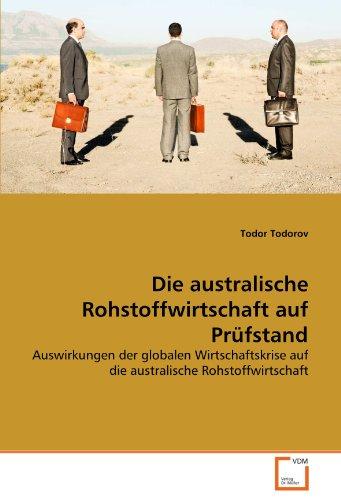 Die australische Rohstoffwirtschaft auf Prüfstand: Auswirkungen der globalen Wirtschaftskrise auf die australische Rohstoffwirtschaft (German Edition)