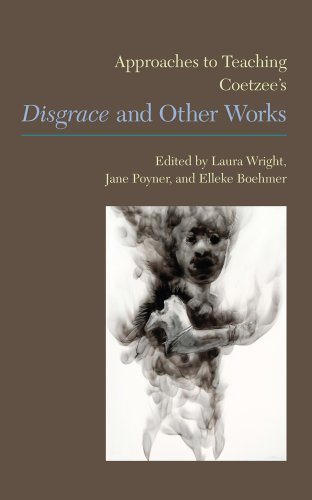 Approaches to Teaching Coetzee's Disgrace and Other Works (Approaches to Teaching World Literature)