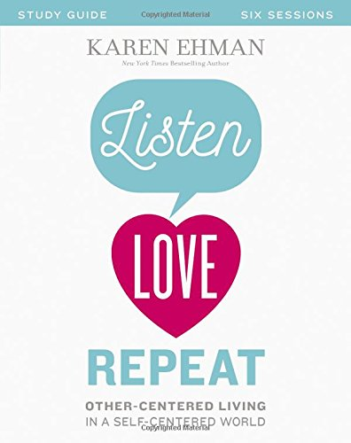 Listen, Love, Repeat Video Study: Other-Centered Living in a Self-Centered World