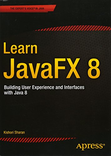 Learn JavaFX 8: Building User Experience and Interfaces with Java 8 by Apress