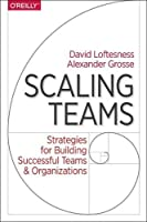 Scaling Teams: Strategies for Building Successful Teams and Organizations Front Cover