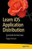 Learn iOS Application Distribution: Successfully Distribute Apps Front Cover