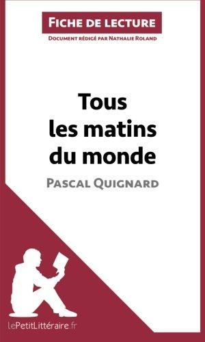 Tous les matins du monde de Pascal Quignard (Fiche de lecture): Résumé Complet Et Analyse Détaillée De L'oeuvre (French