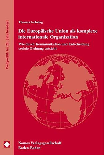 Die Europäische Union als komplexe internationale Organisation: Wie durch Kommunikation und Entscheidung soziale Ordnung entsteht Taschenbuch – 15. Mai 2002 Thomas Gehring Nomos 3789078778 MAK_MNT_9783789078774