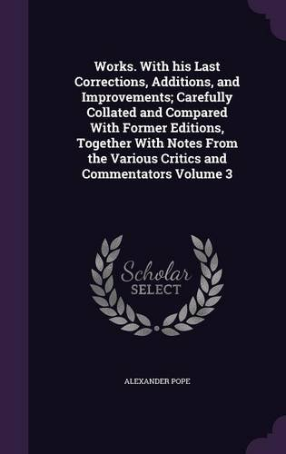 Works. With his Last Corrections, Additions, and Improvements; Carefully Collated and Compared With Former Editions, Together With Notes From the Various Critics and Commentators Volume 3 ebook