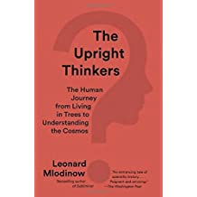 The Upright Thinkers: The Human Journey from Living in Trees to Understanding the Cosmos by Leonard Mlodinow (2016-04-19)