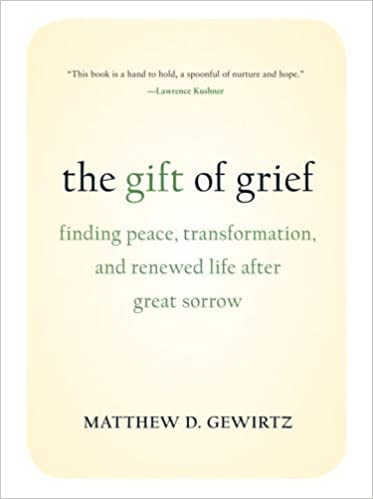 The Gift of Grief: Finding Peace, Transformation, and Renewed Life after Great Sorrow: Matthew D. Gewirtz: 9781587613135: Amazon.com: Books