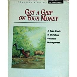 Book Get a Grip on Your Money - Teacher's Guide: A Young Adult Study in Christian Financial Management