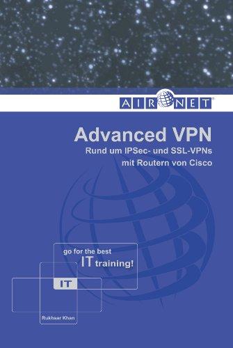 Advanced VPN: Rund um IPSec- und SSL-VPNs mit Routern von Cisco (German Edition)