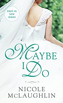 Maybe I Do: A Whiskey and Weddings Novel by [McLaughlin, Nicole]