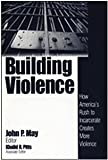 Building Violence : How America's Rush to Incarcerate Creates More Violence, , 0761914595