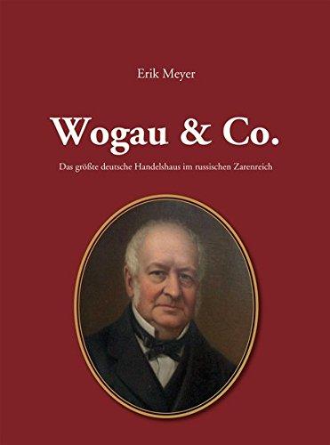 Wogau & Co.: Das größte deutsche Handelshaus im russischen Zarenreich