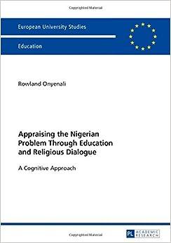 Appraising the Nigerian Problem Through Education and Religious Dialogue: A Cognitive Approach Europaeische Hochschulschriften / European University Studies / Publications Universitaires Europeennes