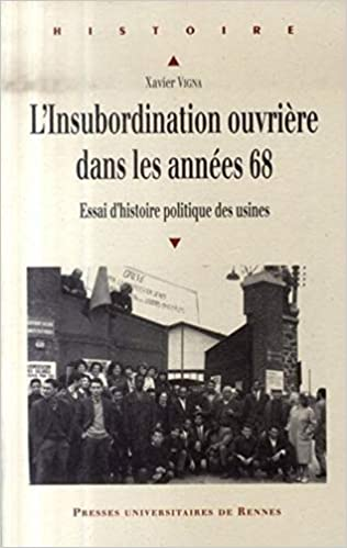Amazon Fr L Insubordination Ouvriere Dans Les Annees 68 Essai D Histoire Politique Des Usines Vigna Xavier Livres