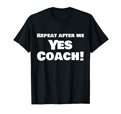 Repeat After Me Yes Coach Funny Gift T Shirt