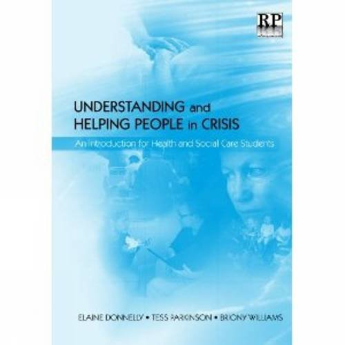 Understanding and Helping People in Crisis: An Introduction for Health and Social Care Students (Health and Social Care:
