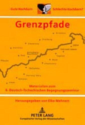 Grenzpfade: Materialien zum 6. Deutsch-Tschechischen Begegnungsseminar ''Gute Nachbarn – Schlechte Nachbarn?</I> (German Edition) by Peter Lang GmbH, Internationaler Verlag der Wissenschaften