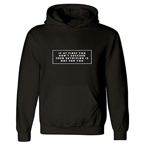 - Skydiving Hoodies - If at First You Don't Succeed Then is Not for You - Thrill Seeker Gift Idea Black