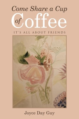 Read Online Come Share a Cup of Coffee: It's All About Friends pdf epub