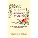 Budget Wedding Planner: The Guide To Planning Your Perfect Wedding Without Compromising Expectations