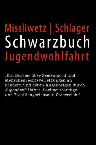 Schwarzbuch Jugendwohlfahrt: Ein Dossier über Seelenmord und Menschenrechtsverletzungen an Kindern und deren Angehörigen durch Jugendwohlfahrt, Sachverständige und Familiengerichte in Österreich.