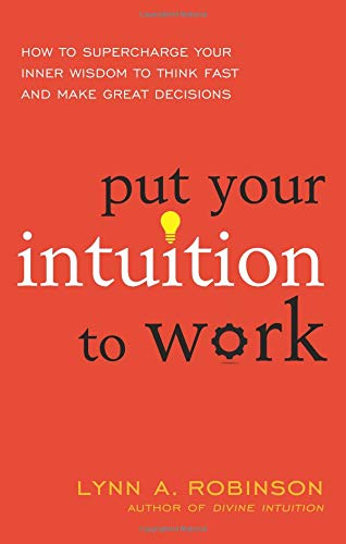 Put Your Intuition to Work: How to Supercharge Your Inner Wisdom to Think Fast and Make Great Decisions ebook