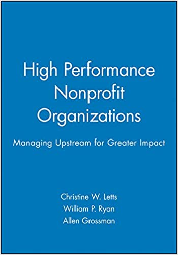High Performance Nonprofit Organizations: Managing Upstream