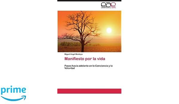 Manifiesto por la vida: Pasos hacia adelante en la Conciencia y la Voluntad (Spanish Edition): Miguel Ángel Montoya: 9783659032226: Amazon.com: Books