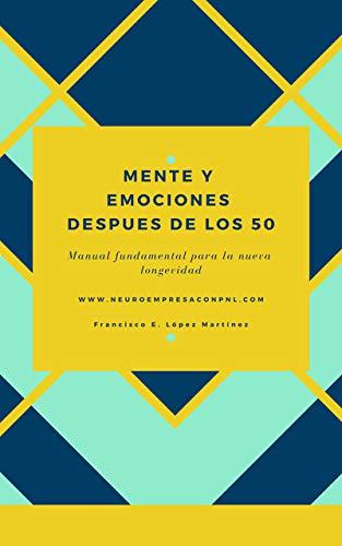 La Mente y las emociones después de los 50: Manual ...